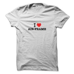 I Love AIR FRAME T-Shirts, Hoodies. BUY IT NOW ==► https://www.sunfrog.com/LifeStyle/I-Love-AIR-FRAME.html?id=41382