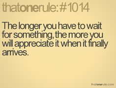 The longer you have to wait...
