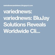 variednews: variednews: BluJay Solutions Reveals Worldwide Cli...