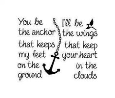 You be the anchor, I'll be the wings.