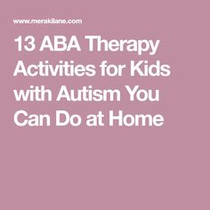 13 ABA Therapy Activities for Kids with Autism You Can Do at Home