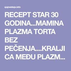 RECEPT STAR 30 GODINA...MAMINA PLAZMA TORTA BEZ PEČENJA....KRALJICA MEĐU PLAZMA TORTAMA - Sjajne ideje