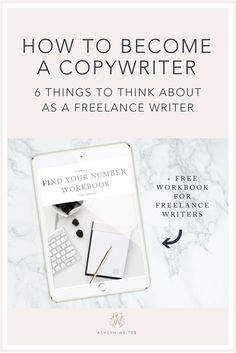 Want to be a copywriter--or just a freelance writer in general? Start with this guide of 6 things to do ... plus your freebie workbook to finding your number as a biz owner. #copywriting #creativepreneur