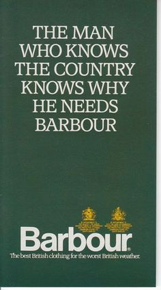 barbour.... always a classic I scanned this a while back. It's funny to see it pop up in so many places. The words are true.