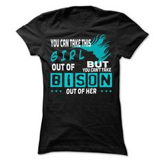 You cant take Bison out of this girl... Bison Special S - #tee dress #geek tshirt. WANT => https://www.sunfrog.com/LifeStyle/You-cant-take-Bison-out-of-this-girl-Bison-Special-Shirt-.html?68278