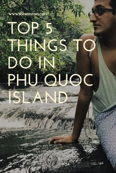 Top 5 Things to do in Phu Quoc Island | 50 First Steps, by Rohan Tandon
