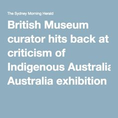 British Museum curator hits back at criticism of Indigenous Australia exhibition
