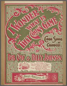 I wonder what is that coon's game / by Bob Cole and Billy Johnson. [Ev'ry coon in Coontown's feeling might funny. [first line]] sheet music cover design Broadway News, Library Services, Vintage Sheet Music, Music Covers, New York Public Library, Cover Design, Author, Feelings, Digital
