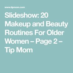 Slideshow: 20 Makeup and Beauty Routines For Older Women – Page 2 – Tip Mom