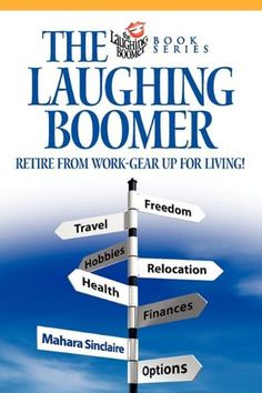 The Laughing Boomer: Retire from Work - Gear Up for Living! by Mahara Sinclaire. $15.95. Publication: October 8, 2010. Publisher: Autumn Publications (October 8, 2010)