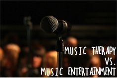 Music Therapy vs. Music Entertainment