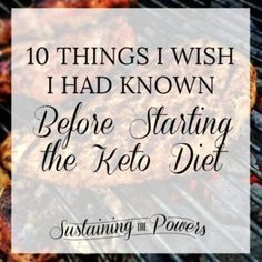 10 Things I wish I had Known Before Starting the Keto Diet | this all seems like helpful advice!