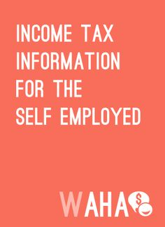 Income Tax Information for the self employed