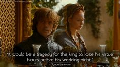 game-of-quotes:  It would be a tragedy for the king to lose his virtue hours before his wedding night.