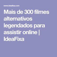 Mais de 300 filmes alternativos legendados para assistir online | IdeaFixa
