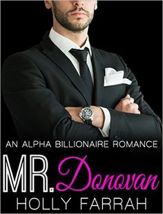 BILLIONAIRE ROMANCE: Mr. Donovan (Alpha Billionaire BBW Romance) (New Adult Boss Romance Short Stories Book 1) - Kindle edition by Holly Farrah. Literature & Fiction Kindle eBooks @ Amazon.com.