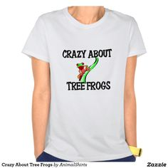 Crazy About Tree Frogs T Shirts