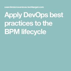 Apply DevOps best practices to the BPM lifecycle