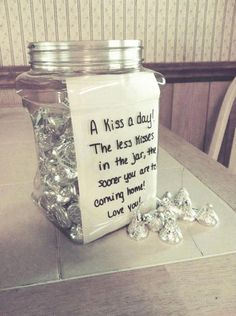 Fill a jar with Hershey's kisses for a cute countdown gift. I 18 Great Pre-Deployment Gifts For Military Families  (I don't have anyone in the military. But I thought this idea was too cute not to share to as many people as I could!!)