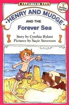 Henry and Mudge and the Forever Sea by Cynthia Rylant, ---A boy and his dog...funny, heartwarming series of books for early readers.