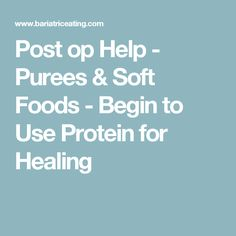 Post op Help - Purees & Soft Foods - Begin to Use Protein for Healing