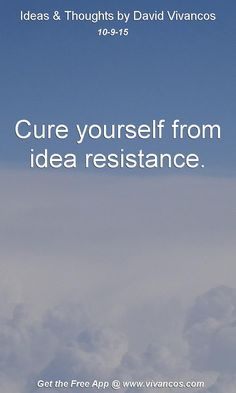Cure yourself from idea resistance. [October 9th 2015] https://www.youtube.com/watch?v=TLzp7PqARjI