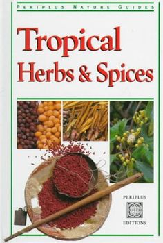 Tropical Herbs & Spices (Periplus Tropical Nature Guide) - http://spicegrinder.biz/tropical-herbs-spices-periplus-tropical-nature-guide/