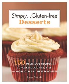Simply . . . Gluten-free Desserts: 150 Delicious Recipes for Cupcakes, Cookies, Pies, and More Old and New Favorites by Carol Kicinski,http://www.amazon.com/dp/0312643470/ref=cm_sw_r_pi_dp_MxeBsb0D2JY28FEK
