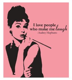I love people who can make me laugh.