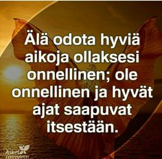 Finnish Language, Wise Quotes, Wise Words, Spirituality, Feelings, Happy, Inspiration, Ideas, Biblical Inspiration