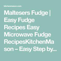 Maltesers Fudge | Easy Fudge Recipes Easy Microwave Fudge RecipesKitchenMason – Easy Step by Step Recipes