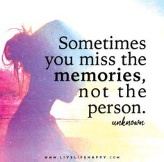 This is SO VERY TRUE if only we could meet a person who gives nothing but great memories, instead we always want the person who gave a few great memories and many, many headaches.