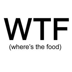 Where's the food?!