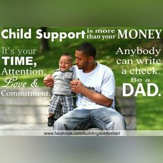 Financially supporting our kids is important, yes. But they need us to be present in their lives. Anyone can write a check. They need us to be their dad.
