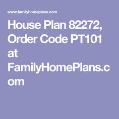 House Plan 82272, Order Code PT101 at FamilyHomePlans.com