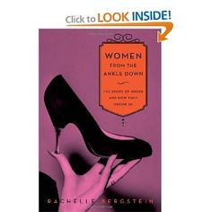 Women from the Ankle Down: The Story of Shoes and How They Define Us by Rachelle Bergstein; Bought this for Cheri's Honeymoon gift!