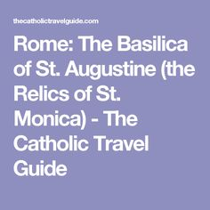 Rome: The Basilica of St. Augustine (the Relics of St. Monica) - The Catholic Travel Guide