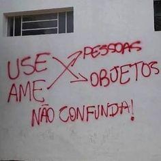 Use objetos. Ame pessoas. Não confunda.