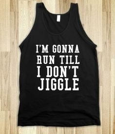 I'M GONNA RUN TILL I DON'T JIGGLE #run #jiggle #funny #exercise #workout #gym #fitness #fit #train #crosstrain #crossfit #muscle