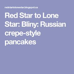 Red Star to Lone Star: Bliny: Russian crepe-style pancakes