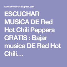 ESCUCHAR MUSICA DE Red Hot Chili Peppers GRATIS : Bajar musica DE Red Hot Chili…