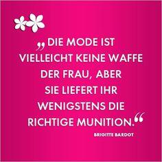 """Montags-Weisheit: """"Die Mode ist vielleicht keine Waffe der Frau, aber sie liefert ihr wenigstens die richtige Munition."""" - Brigitte Bardot"""