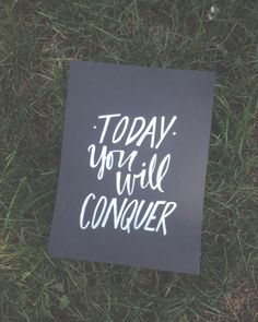 """Hand lettered piece. """"Today you will conquer"""""""