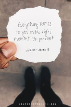 Everything comes to you in the right moment. Be patient. | Inspirational quotes | motivational quotes | motivation | personal growth and development | quotes to live by | mindset | self-care | strength | courage | You are enough | passion | dreams | goals | Journeystrength  #InspirationalQuotes  |  #motivationalquotes |  #quotes  |  #quoteoftheday  |  #quotestoliveby  |  #quotesdaily
