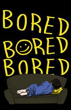 Bored ... yeah me too Sherlock :)