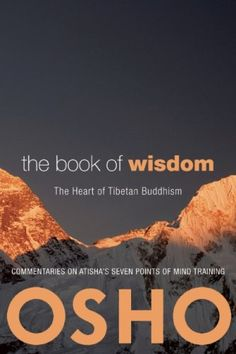 The Paperback of the Book of Wisdom: The Heart of Tibetan Buddhism. Commentaries on Atisha's Seven Points of Mind Training by Osho at Barnes & Noble. Osho Books, Wisdom Books, I Love Books, Books To Read, My Books, Spiritual Words, Spiritual Wisdom, Spiritual Enlightenment, Divine Light