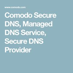 Comodo Secure DNS, Managed DNS Service, Secure DNS Provider
