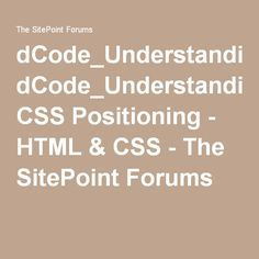 dCode_Understanding CSS Positioning - HTML & CSS - The SitePoint Forums