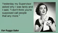 Yesterday my supervisor asked why I was tardy. Work Jokes, Work Humor, Work Funnies, Office Humor, Medical Humor, Smiles And Laughs, Have A Laugh, Vintage Humor, Fun At Work