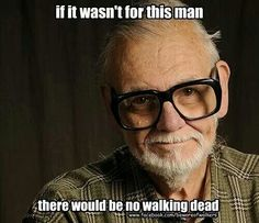 If it wasn't for this man, there would be no Walking Dead. #GeorgeRomero
